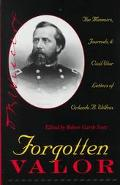 Forgotten Valor The Memoirs, Journals, & Civil War Letters of Orlando B. Willcox