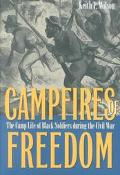 Campfires of Freedom The Camp Life of Black Soldiers During the Civil War