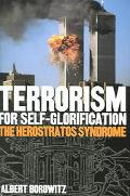 Terrorism For Self-Glorification The Herostratos Syndrome