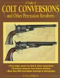 Study of Colt Conversions and Other Percussion Revolvers - R. Bruce McDowell - Hardcover
