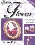 Forever Flowers A Flower Lover's Guide to Selecting, Pressing, and Designing