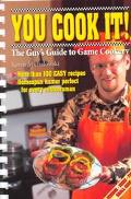 You Cook It! The Guy's Guide to Game Cookery