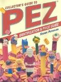 Collectors Guide to Pez Dispensers: Identification and Price Guide