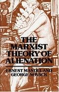 Marxist Theory of Alienation Three Essays by Ernest Mandel and George Novack