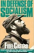 In Defense of Socialism Four Speeches on the 30th Anniversary of the Cuban Revolution