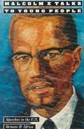 Malcolm X Talks to Young People Speeches in the United States, Britain, and Africa