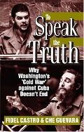 To Speak the Truth Why Washington's 'Cold War' Against Cuba Doesn't End