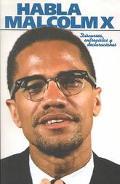 Habla Malcolm X Discursos, Entrevistas Y Declaraciones