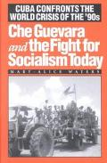 Che Guevara and the Fight for Socialism Today Cuba Confronts the World Crisis of the '90s