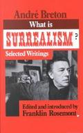 What Is Surrealism ? Selected Writings