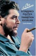 Che Guevara Economics and Politics in the Transition to Socialism