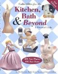 Collectibles for the Kitchen, Bath & Beyond A Pictorial Guide