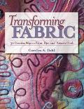 Transforming Fabric 30 Creative Ways to Paint, Dye, and Pattern Cloth