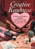 Creative Kindness People and Projects Making a Difference and How You Can, Too