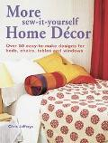 More Sew-It-Yourself Home Decor Over 50 Easy-To-Make Designs For Beds, Chairs, Tables And Wi...