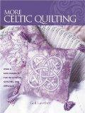 More Celtic Quilting: Over 25 New Projects for Patchwork Quilting, and Applique