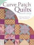 Curve Patch Quilts Made Easy 15 Designs Featuring New Techniques