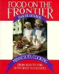 Food on the Frontier Minnesota Cooking from 1850 to 1900 With Selected Recipes