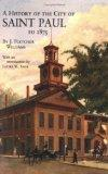 History of the City of St Paul to 1857 (Borealis Reprints Publications of the Minnesota Hist...