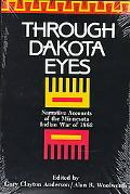 Through Dakota Eyes Narrative Accounts of the Minnesota Indian War of 1862