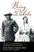 Being Dakota Tales and Traditions of the Sisseton and Wahpeton