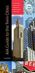 Aia Guide to the Twin Cities The Essential Source on the Architecture of Minneapolis and St....