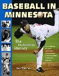 Baseball in Minnesota A Definitive History