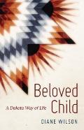 Beloved Child : A Dakota Way of Life