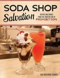 Soda Shop Salvation : Recipes and Stories from the Sweeter Side of Prohibition