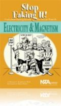 Electricity And Magnetism: Stop Faking It! Finally Understanding Science So You Can Teach It