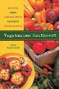 Vegetarian Southwest Recipes from the Region's Favorite Restaurants