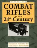 Combat Rifles of the 21st Century Futuristic Firearms for Tomorrow's Battlefields