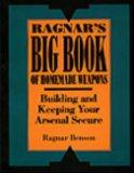 Ragnar's Big Book Of Homemade Weapons: Building And Keeping Your Arsenal Secure