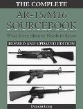 Complete Ar-15/M16 Sourcebook What Every Shooter Needs to Know