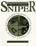 Ultimate Sniper An Advanced Training Manual for Military and Police Snipers