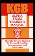 KGB Alpha Team Training Manual How the Soviets Trained for Personal Combat, Assassination, a...