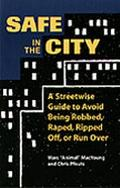 Safe in the City A Streetwise Guide to Avoid Being Robbed, Raped,Ripped Off, or Run over