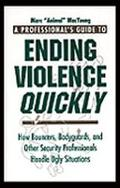 Professional's Guide to Ending Violence Quickly How Bouncers, Bodyguards, & Other Security P...