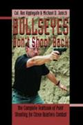 Bullseyes Don't Shoot Back The Complete Textbook of Point Shooting for Close Quarters Combat