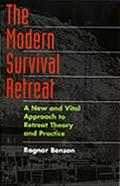 Modern Survival Retreat A New and Vital Approach to Retreat Theory and Practice