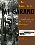 Complete M1 Garand A Guide for the Shooter and Collector