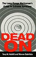 Dead on The Long-Range Marksman's Guide to Extreme Accuracy