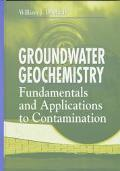 Groundwater Geochemistry Fundamentals and Applications to Contamination