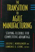 The Transition to Agile Manufacturing: Staying Flexible for Competitive Advantage - Joseph C...