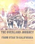 Overland Journey from Utah to California Wagon Travel from the City of Saints to the City of...