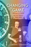 Changing the Game : Women at Work in Las Vegas, 1940-1990