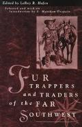 Fur Trappers and Traders of the Far Southwest Twenty Biographical Sketches