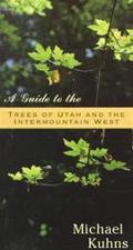 Trees of Utah and the Intermountain West A Guide to Identification and Use