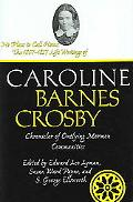 No Place To Call Home The 1807-1857 Life Writings Of Caroline Barnes Crosby, Chronicler Of O...