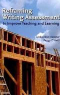 Reframing Writing Assessment : To Improve Teaching and Learning